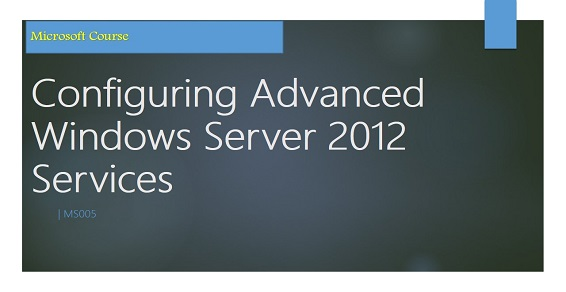 Авторский курс «Configuring Advanced Windows Server 2012 Services»